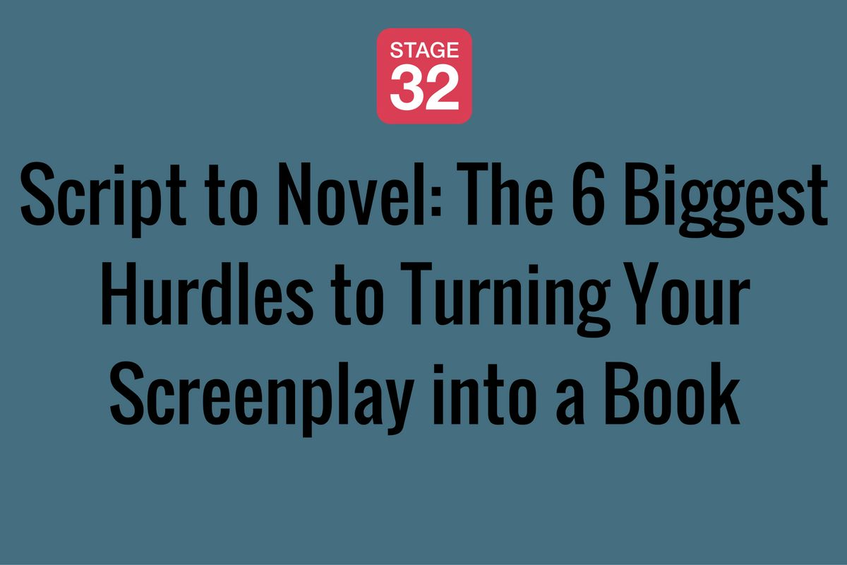 BLOG: Script to Novel: The 6 Biggest Hurdles to Turning Your Screenplay into a Book