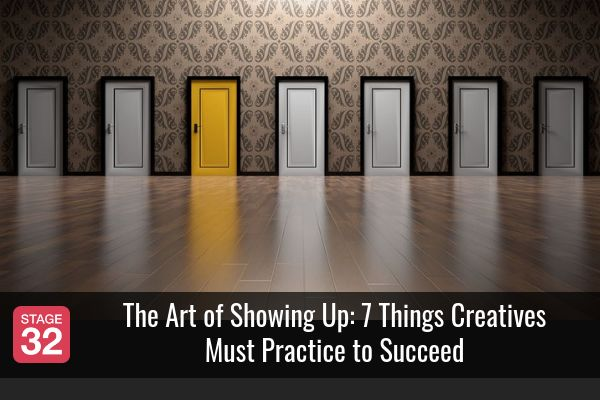 BLOG: The Art of Showing Up: 7 Things Creatives Must Practice to Succeed