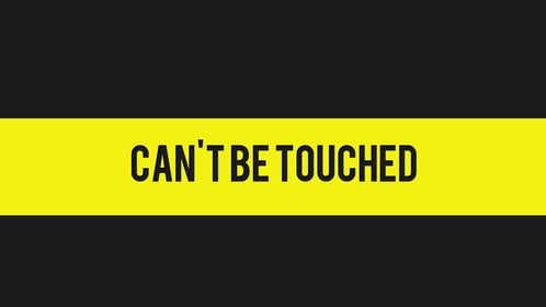 cante be touched
