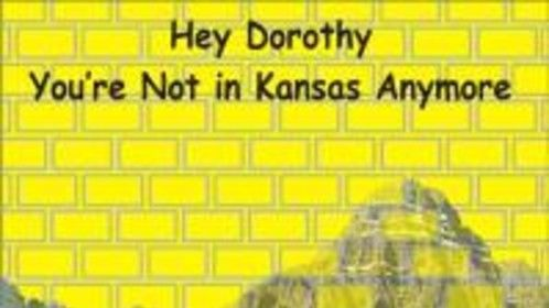 Hey Dorothy You're Not in Kansas Anymore