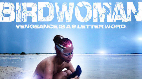 Birdwoman: Vengeance is a 9-letter word.  A Julles Roberto Film.