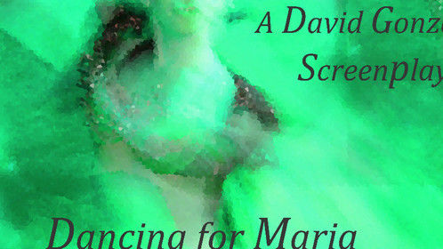 Dancing for Maria a screenplay written by David Gonzales