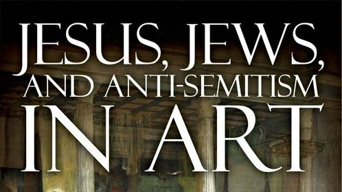 Jesus Jews and Anti Semitism