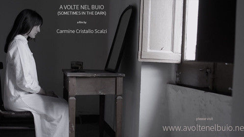 """A volte nel buio (sometimes in the dark)"" a film by Carmine Cristallo Scalzi"