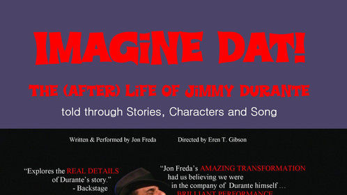 If you're in NYC 5/31-6/28,  come see my solo show about Jimmy Durante, IMAGINE DAT! Off-Broadway at Stage 72 at the TRIAD, 158 W. 72nd St., NYC; in cooperation with the Durante Estate. 7 pm shows; 70 mins. of 70 years of his show biz career with different characters in his life plus songs in true Durante style! Buy tx at http://www.brownpapertickets.com/event/1475551