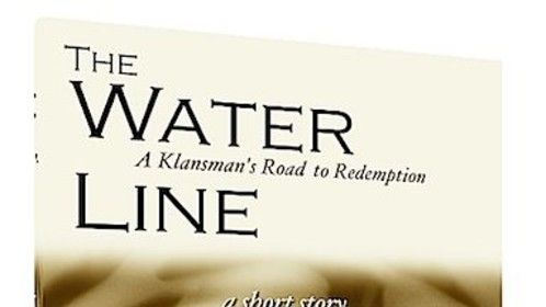 The Water Line: A Klansman's Road to Redemption (a short story and film script)