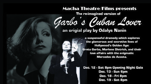 Garbo's Cuban Lover: Dec 12th-20th at The Macha Theatre in West Hollywood. Purchase tickets online or at the door!!!