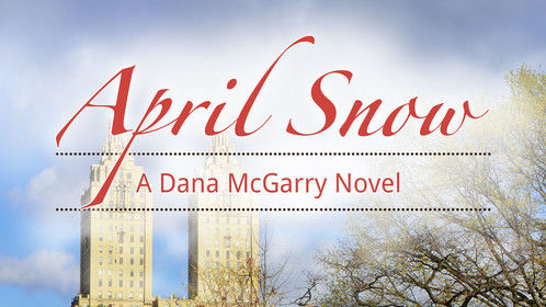 """April Snow"" volume two in the Dana McGarry series. Published 2015. Inspiration for the one-hour drama series CASHERE: the pilot and season one."