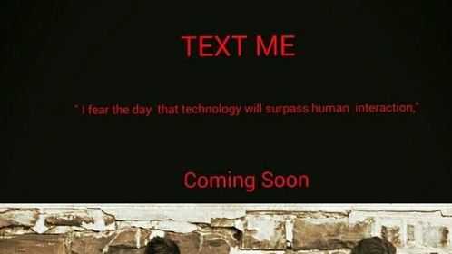 """THE FEATURE FILM """" TEXT ME """""""