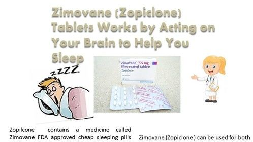 If you are a patient of insomnia or anxiety that cause unhealthy and stress full life , try to stop this major condition , there are many treatment available in the market but zopiclone 7.5mg an super medically treatment for all type sleep related disorder , with the help of this tablets you can take peace full sleep and helps to stay away from stress, zopilcone  contains a medicine called Zimovane FDA approved cheap sleeping pills belong to a group of medicines called hypnotics that able works by acting on your brain to help you sleep. Zimovane (Zopiclone ) can be used for both temporary and longer lasting sleep disorder . However, cheap Zimovane is not meant to be used every day for long periods of time or to treat depression. Ask your doctor for advice if you are unsure. Zimovane should not be used in children and adolescents under 18 years of age. Zimovane pills must only be taken at bedtime. If you forget to take your tablet at bedtime, then you should not take it at any other time, otherwise you may feel drowsy, dizzy and confused during the day. So don't waste time and buy zopiclone and treat quick your all sleep related issues as soon as possible . https://www.sleepingtablets.com/zopilcone-tablets.html