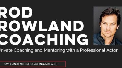 Rod Rowland Coaching Private Acting Lessons & Coaching Online