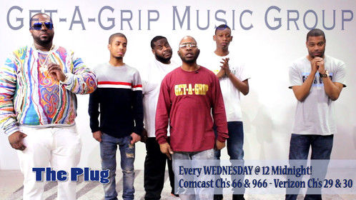 Get A Grip Music Group  Executive Producers of the show  THE PLUG