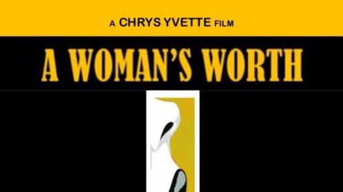 Chrys Yvette's A Woman's Worth released in June 2017! Coming Soon to a theater near you!