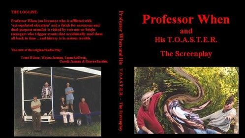 The book of the ScreenPlay:  Professor When and His T.O.A.S.T.E.R. - The Screenplay.  Written and Illustrated by Wayne Jarman.  Photography by Noel Clarke (Noelyn Studios).
