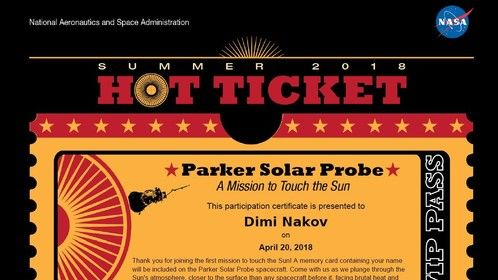 "Just got my VIP Ticket for the Parker Solar Probe Mission to touch the Sun with my name Thanks to NASA - National Aeronautics and Space Administration. - https://go.nasa.gov/HotTicket  JOIN over One Million People and send Your Name to the SUN aboard NASA's Parker Solar Probe! Be a part of humanity's first mission to ""TOUCH"" a STAR.  Submissions Deadline April 27: https://go.nasa.gov/HotTicket"