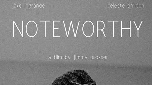 NOTEWORTHY. Starring Jake Ingrande and Celeste Amidon. Written and Directed by Jimmy Prosser.