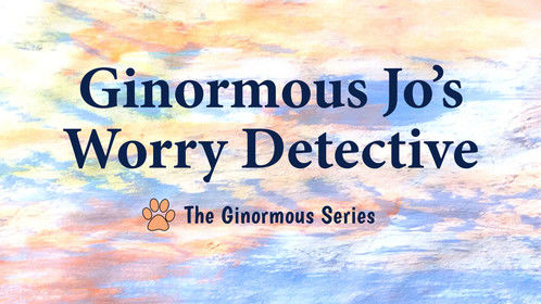 GINORMOUS JO'S WORRY DETECTIVE Children's Educational Picture Books Written, Read, Illustrated by S C Cunningham  THE GINORMOUS SERIES Amazon & Digital Stores & Readalouds on Youtube