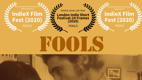 FOOLS, directed by Jimmy Prosser. WINNER, Grand Jury Prize, London Indie Short Festival. WINNER Best Film Noir, Outstanding Achievement Award (Mobile Short), and nominated/finalist Best Director at the IndieX Film Fest.