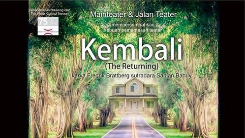 "Coming Soon! Pentas Teater ""Kembali"" (The Returning/Tilbakekomstene) Karya Fredrik Brattberg sutradara Sahlan Bahuy"