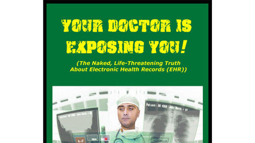 Your Doctor Is Exposing You-The naked life-threatening truths about electronic health records