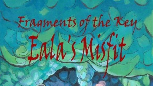 Fragments of the Key; Eala's Misfit -- young adult book