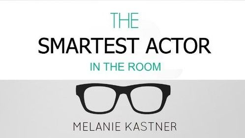 Become the Smartest Actor in the Room http://melaniekastner.com/blog/the-smartest-actor-in-the-room/