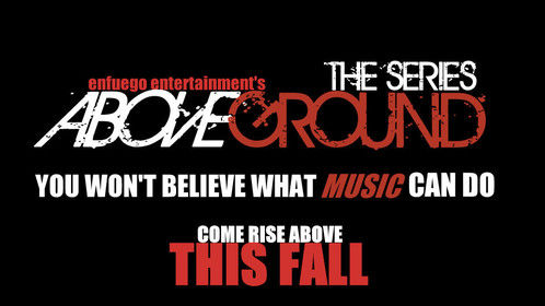 Look for AboveGround The Series this Fall on a Online Network TBA!