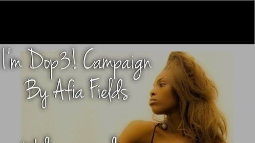 I'M DOP3! BY AFIA FIELDS - DIVERSITY IS BETTER....CAMPAIGN COMING SOON!
