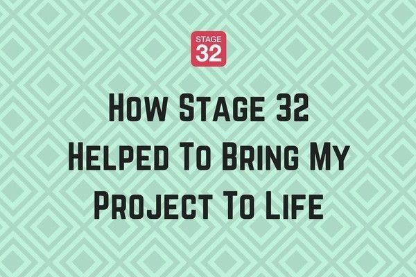 How Stage 32 Helped To Bring My Project To Life