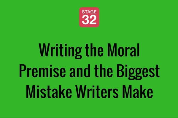 Writing the Moral Premise and the Biggest Mistake Writers Make
