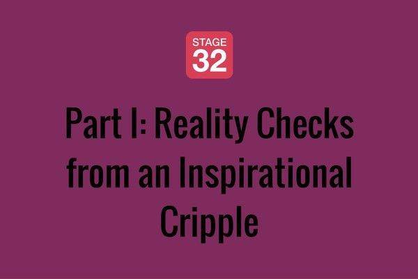 Part I: Reality Checks from an Inspirational Cripple