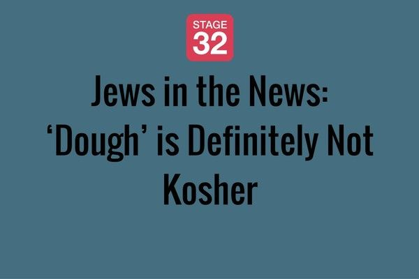 Jews in the News: 'Dough' is Definitely Not Kosher
