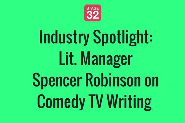 Industry Spotlight: Lit. Manager Spencer Robinson on TV Comedy Writing