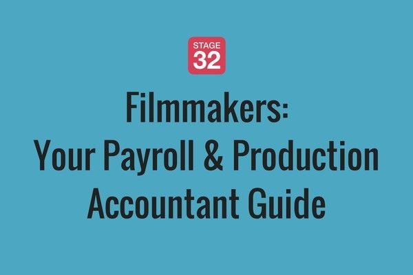 Filmmakers:  Your Payroll & Production Accountant Guide