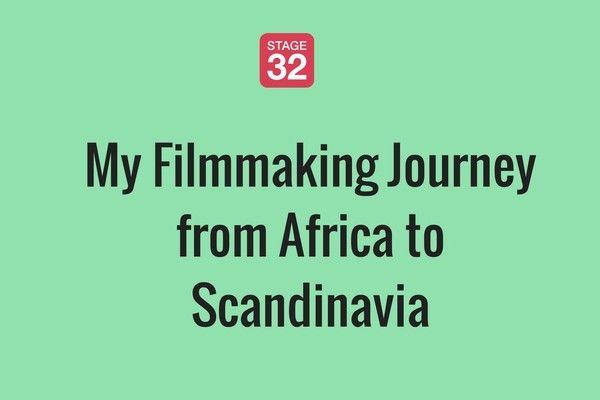 My Filmmaking Journey from Africa to Scandinavia
