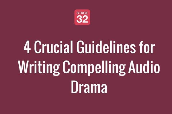 4 Crucial Guidelines for Writing Compelling Audio Drama