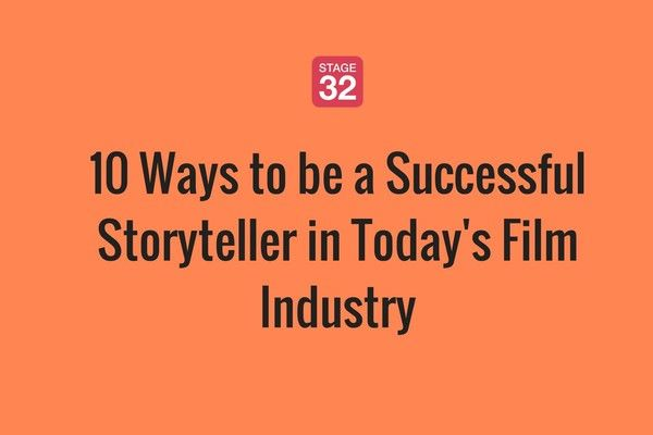 10 Ways to be a Successful Storyteller in Today's Film Industry