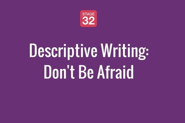 Descriptive Writing: Don't Be Afraid