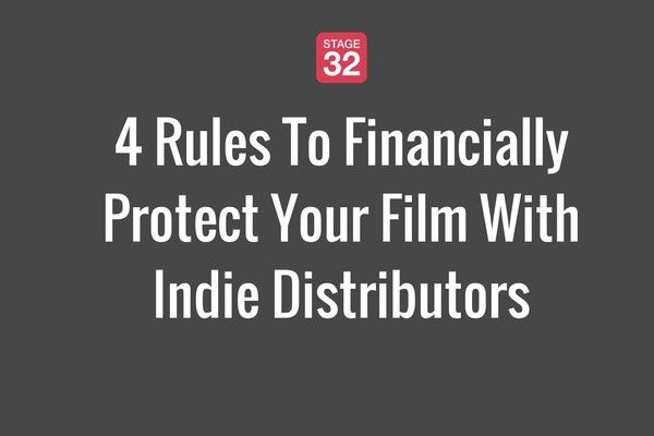4 Rules To Financially Protect Your Film With Indie Distributors