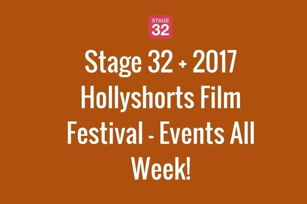 Stage 32 + 2017 Hollyshorts Film Festival - Events All Week!