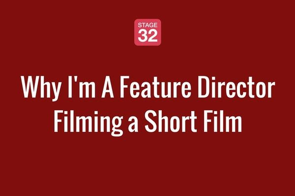 Why I'm a Feature Director Making a Short Film