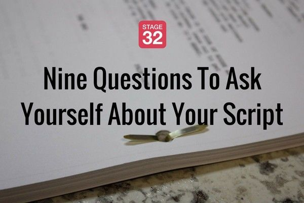 Nine Questions To Ask Yourself About Your Script