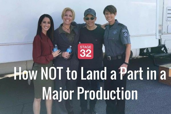 How NOT to Land a Part in a Major Production