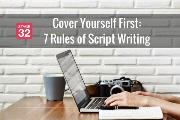 Cover Yourself First - 7 Rules Of Script Writing