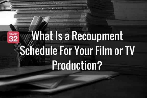 What Is a Recoupment Schedule For Your Film or TV Production?