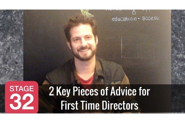 2 Key Pieces of Advice For First Time Directors