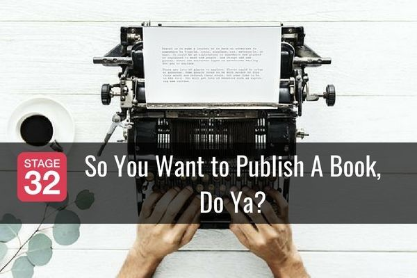 So You Want to Publish A Book, Do Ya?