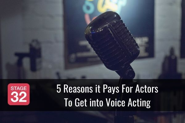 5 Reasons it Pays For Actors To Get into Voice Acting