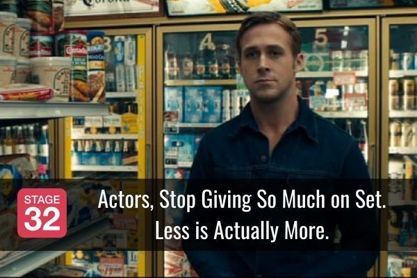 Actors, Stop Giving So Much on Set. Less is Actually More.