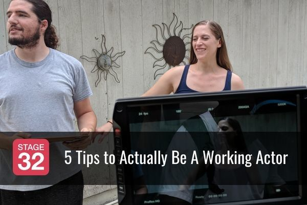 5 Tips to Actually Be A Working Actor